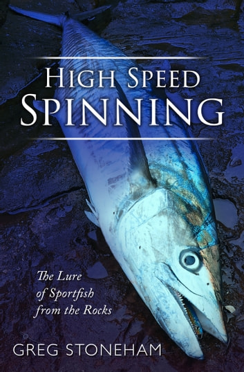 High Speed Spinning - The Lure of Sportfish from the Rocks ebook by Greg Stoneham