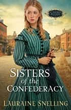 Sisters of the Confederacy (A Secret Refuge Book #2) eBook by Lauraine Snelling