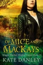 Of Mice and MacKays - Maggie MacKay: Magical Tracker, #10 ebook by Kate Danley