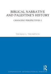 Biblical Narrative and Palestine's History - Changing Perspectives 2 ebook by Thomas L. Thompson