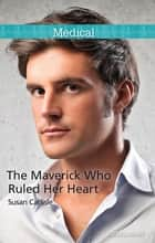 The Maverick Who Ruled Her Heart ebook by Susan Carlisle