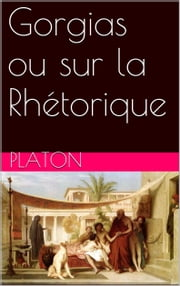 Gorgias ou sur la Rhétorique ebook by Platon