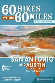 60 Hikes Within 60 Miles: San Antonio and Austin - Including the Hill Country ebook by Charles Llewellin,Johnny Molloy