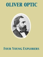 Four Young Explorers or, Sight-Seeing in the Tropics ebook by Oliver Optic,A. B. Shute