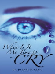When Is It My Time To Cry ebook by Dr. Jo Anne M. Craig