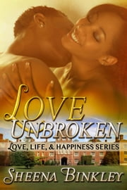 Love Unbroken (Love, Life, & Happiness Series) ebook by Sheena Binkley