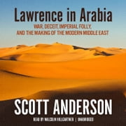 Lawrence in Arabia - War, Deceit, Imperial Folly, and the Making of the Modern Middle East audiobook by Scott Anderson