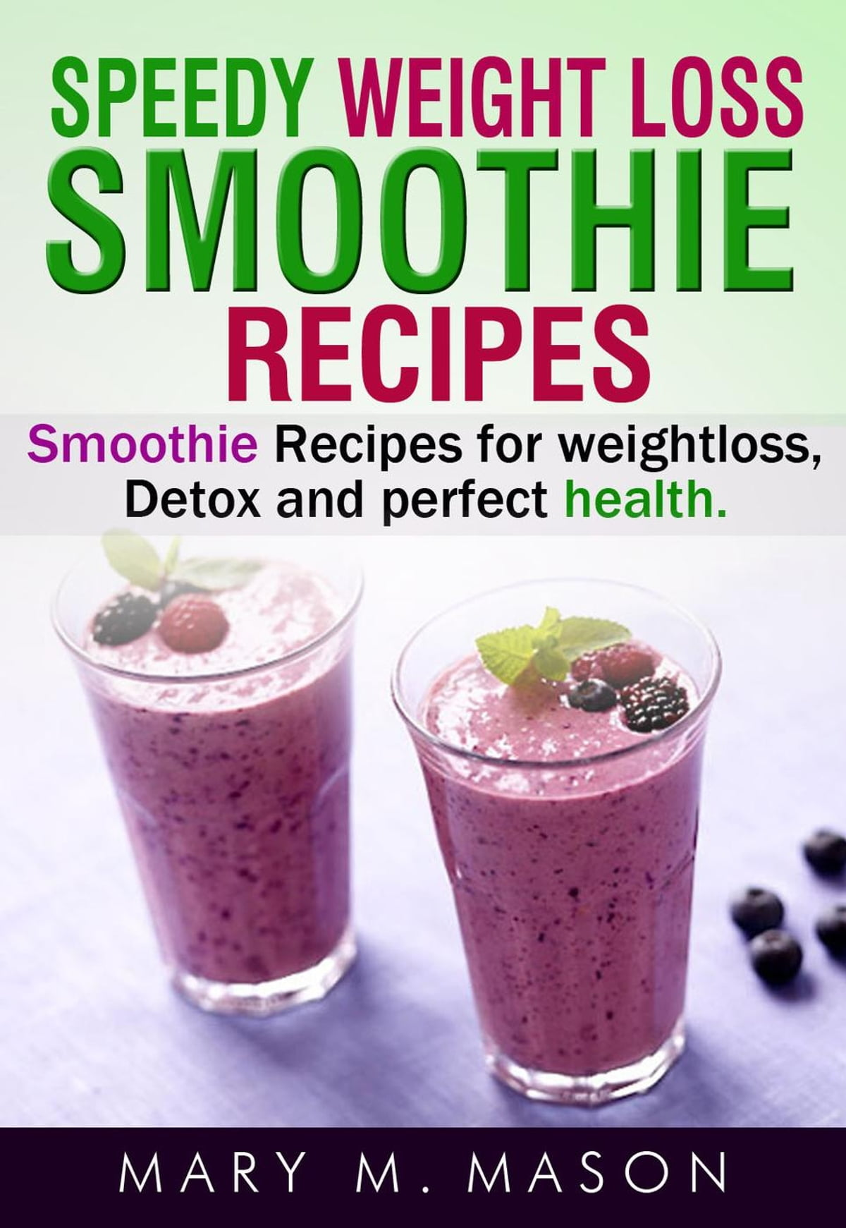 Speedy Weight Loss Smoothie Recipes Smoothie Recipes For Weight Loss Detox Perfect Health Ebook By Mary M Mason Rakuten Kobo