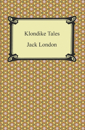 Klondike Tales ebook by Jack London