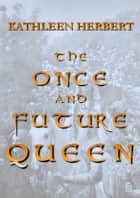 The Once and Future Queen ebook by Kathleen Herbert