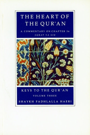 The Heart of the Qur'an - A Commentary on Chapter 36: Surat Ya Sin eBook by Shaykh Fadhlalla Haeri
