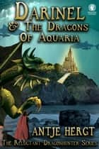 Darinel & The Dragons of Aquaria - The Reluctant Dragonhunter Series, #2 ebook by Antje Hergt