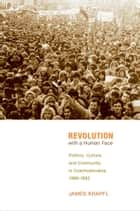 Revolution with a Human Face ebook by James Krapfl
