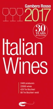 Italian Wines 2017 - Italian Wines 2017 is the english version of Vini d'Italia 2017 ebook by AA.VV.