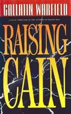 Raising Cain ebook by Gallatin Warfield