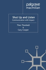 Shut Up and Listen - Communication with Impact ebook by T.,C. Cooper,Theo Theobald