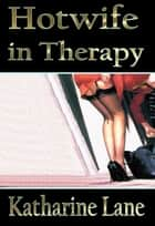 Hotwife in Therapy ebook by Katharine Lane