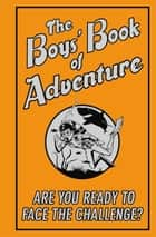 The Boys' Book of Adventure - Are You Ready to Face the Challenge? ebook by Steve Martin