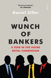 A Wunch of Bankers - a year in the Hayne royal commission ebook by Daniel Ziffer