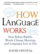 How Language Works ebook by David Crystal