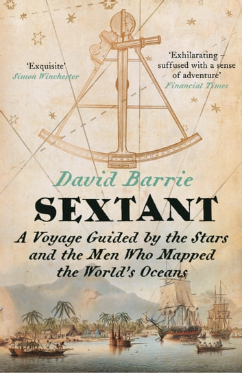 Sextant: A Voyage Guided by the Stars and the Men Who Mapped the World's Oceans ebook by David Barrie