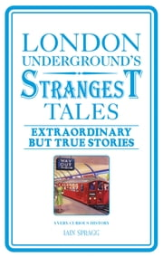 London Underground's Strangest Tales - Extraordinary but true stories ebook by  Iain Spragg