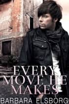 Every Move He Makes ebook by Barbara Elsborg
