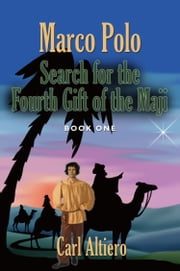 MARCO POLO: Search for the Fourth Gift of the Maji ebook by Carl Altiero