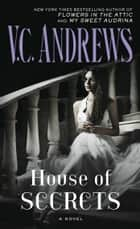 House of Secrets - A Novel ebook by V.C. Andrews
