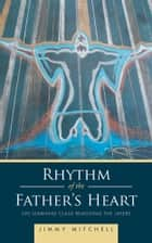 Rhythm of the Father's Heart ebook by Jimmy Mitchell