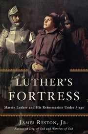 Luther's Fortress - Martin Luther and His Reformation Under Siege ebook by James Reston Jr.