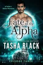 Fate of the Alpha: Episode 3 - A Tarker's Hollow Serial ebook by Tasha Black