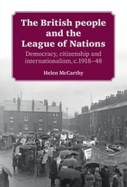 The British People and the League of Nations - Democracy, Citizenship and Internationalism, c. 1918-45 ebook by Helen McCarthy