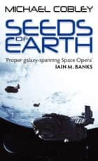 Seeds Of Earth - Book One of Humanity's Fire ebook by Michael Cobley