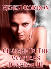 Chained In The Vampire's Dungeon III ebook by Neneh Gordon