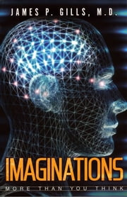 Imaginations - More Than You Think ebook by Dr. James P. Gills, M.D.