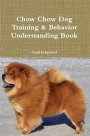 Chow Chow Dog Training & Behavior Understanding Book ebook by Chad Ridgeford