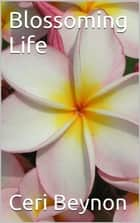 Blossoming Life ebook by Ceri Beynon