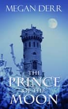 The Prince of the Moon ebook by Megan Derr