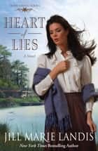 Heart of Lies - A Novel ebook by Jill Marie Landis