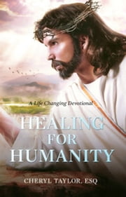 Healing for Humanity: A Life Changing Devotional ebook by Cheryl Taylor