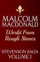World From Rough Stones ebook by Malcolm Macdonald