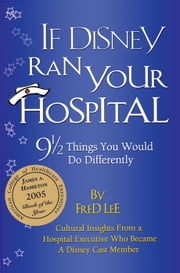 If Disney Ran Your Hospital - 9 1/2 Things You Would Do Differently ebook by Kobo.Web.Store.Products.Fields.ContributorFieldViewModel