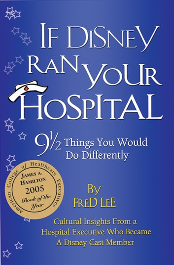 If Disney Ran Your Hospital - 9 1/2 Things You Would Do Differently ebook by Fred Lee