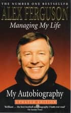 Managing My Life ebook by Alex Ferguson