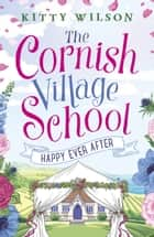 The Cornish Village School - Happy Ever After ebook by Kitty Wilson