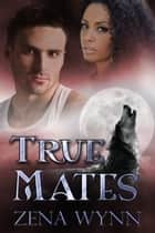 True Mates ebook by Zena Wynn