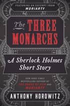 The Three Monarchs ebook by Anthony Horowitz
