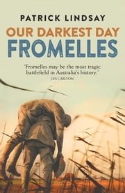 Fromelles - Our Darkest Day ebook by Patrick Lindsay