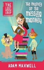 The Mystery of the Missing Monkey ebook by Adam Maxwell